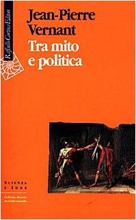 Tra mito e politica.: Vernant,Jean Pierre.