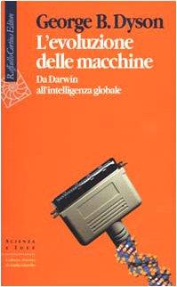 L'evoluzione delle macchine. Da Darwin all'intelligenza globale (8870786498) by George Dyson