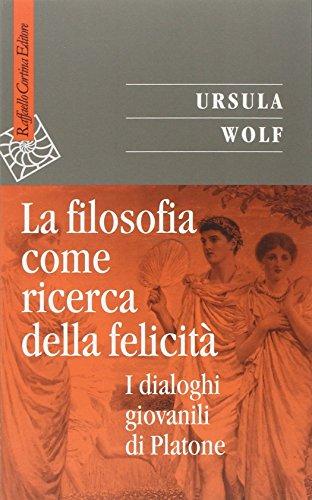 La filosofia come ricerca della felicità. I dialoghi giovanili di Platone.: Wolf,Ursula.