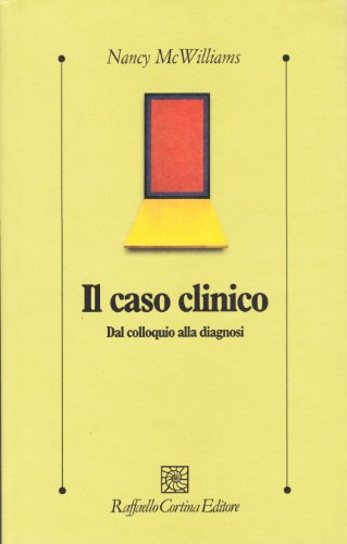 Il caso clinico. Dal colloquio alla diagnosi (8870787397) by Nancy McWilliams