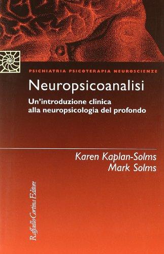 9788870787566: Neuropsicoanalisi. Un'introduzione clinica alla neuropsicologia del profondo