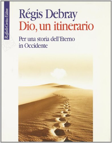Dio, Un Itinerario. Per Una Storia dell'Eterno in Occidente