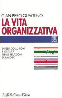 9788870788839: La vita organizzativa. Difese, collusioni e ostilità nelle relazioni di lavoro