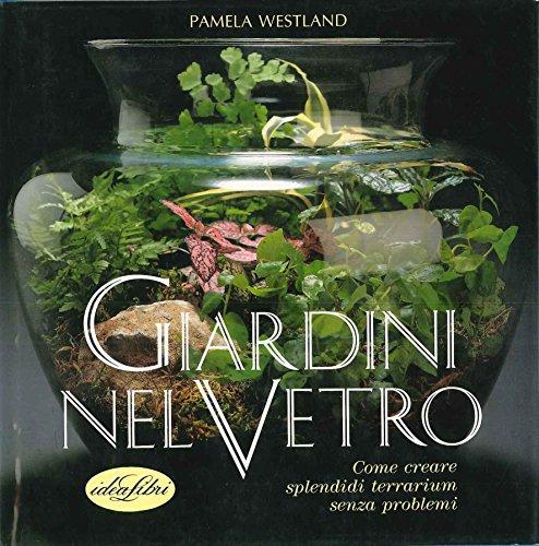 9788870822731: Giardini nel vetro. Come creare splendidi terrarium senza problemi