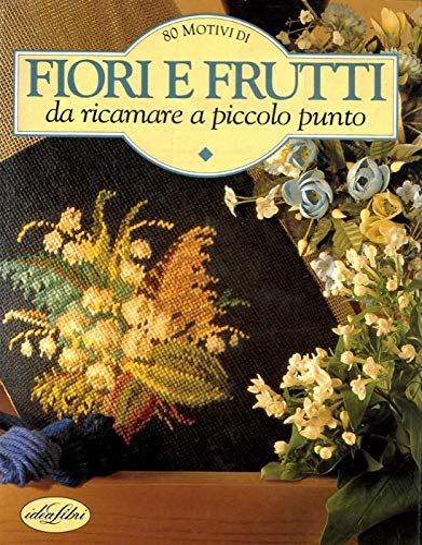 9788870823189: Fiori E Frutti da ricamare a piccolo punto