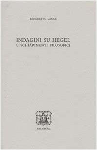 9788870883343: Indagini su Hegel e schiarimenti filosofici (Edizione nazionale delle opere di Benedetto Croce)