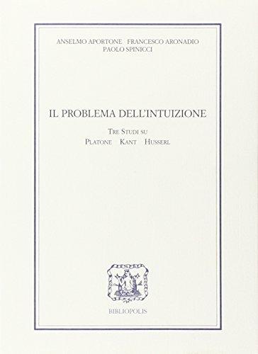 Il Problema Dell'Intuizioni: Tre Studi Su Platone,: Anselmo, Francesco Aronadio,