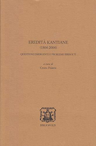 Eredità kantiane (1804-2004). Questioni emergenti e problemi irrisolti.