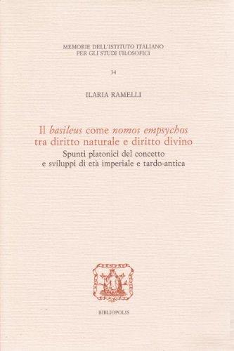 9788870885286: Il basileus come nomos empsychos tra diritto naturale e diritto divino. Spunti platonici del concetto e sviluppi di età imperiale e tardo-antica (Memorie Ist.ital. per gli studi filosof.)