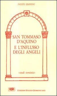 9788870941296: San Tommaso d'Aquino e l'influsso degli angeli. La Sacra Scrittura, la tradizione, la teologia tomista