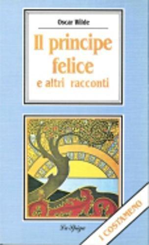 Il principe felice e altri racconti: Wilde, Oscar