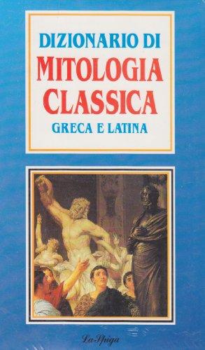 Dizionario di mitologia classica greca e latina.: Crescini,Paola. Della Peruta,Luigi.
