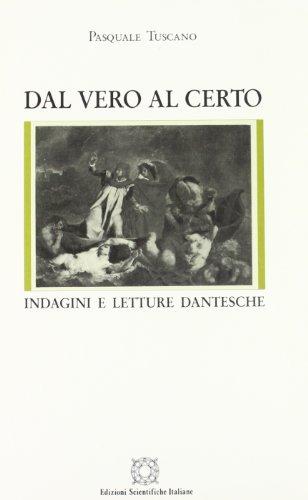 Dal vero al certo. Indagini e letture dantesche.: Toscano,Paquale.