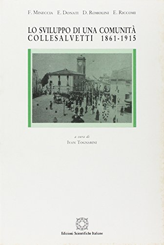 Lo sviluppo di una comunità. Collesalvetti 1861-1918.: Mineccia,F. Donati,E. Romolini,D. ...
