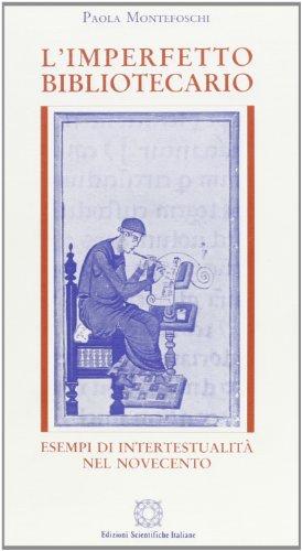 L' imperfetto bibliotecario. Esempi di intertestualità nel Novecento.: Montefoschi,...