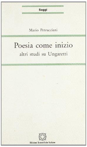 9788871047041: Poesia come inizio: Altri studi su Ungaretti (Saggi) (Italian Edition)