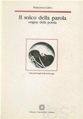 Il solco della parola. Origine della poesia: Francesco Calvo