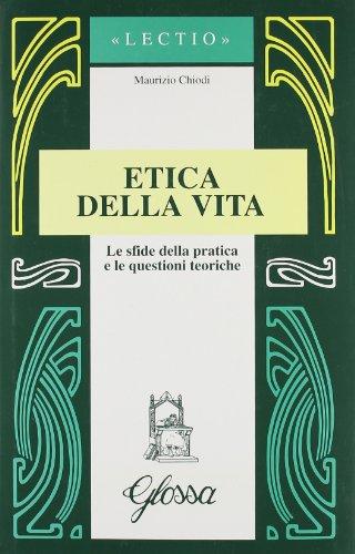 9788871051871: Etica della vita. Le sfide della pratica e le questioni teoriche