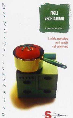 9788871064475: Figli vegetariani. La dieta vegetariana per i bambini e gli adolescenti