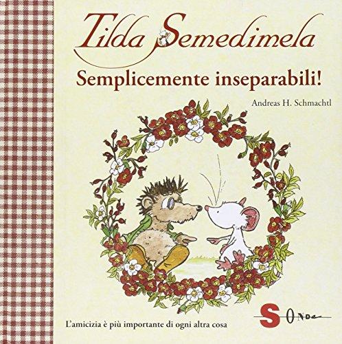 Tilda Semedimela. Semplicemente inseparabili! Con adesivi. Ediz. illustrata: 2 - Andreas H. Schmachtl