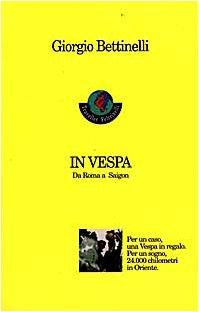 In vespa. Da Roma a Saigon: Giorgio Bettinelli