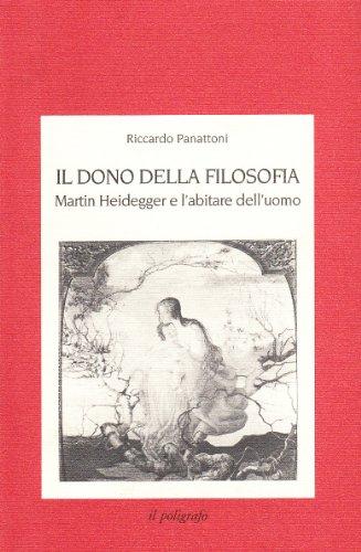 9788871150512: Il dono della filosofia. Martin Heidegger e l'abitare dell'uomo