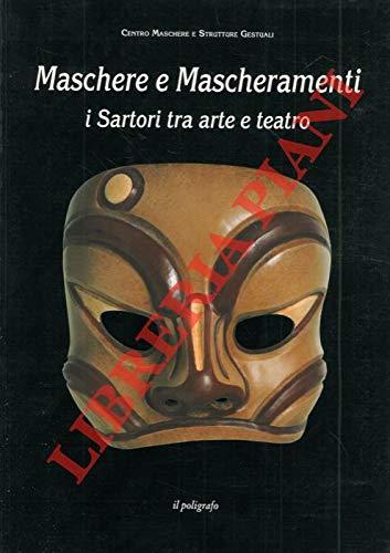 9788871150567: Maschere e mascheramenti. I Sartori tra arte e teatro