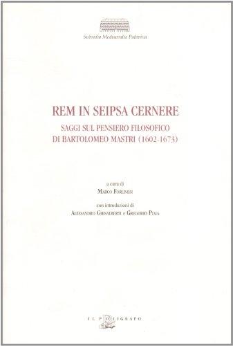 9788871155340: Rem in seipsa cernere. Saggi sul pensiero filosofico di Bartolomeo Mastri (1602-1673)