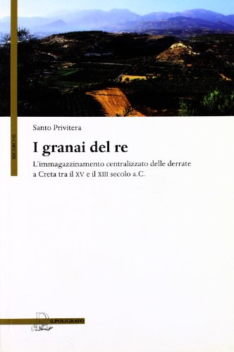 I granai del re: L'immagazzinamento centralizzato delle derrate a Creta tra il XV e il XIII ...