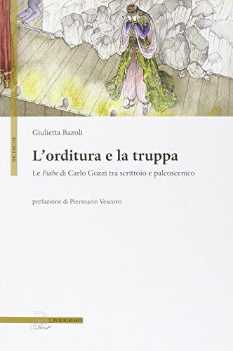 9788871158020: L'orditura e la truppa. Le fiabe di Carlo Gozzi tra scrittoio e palcoscenico