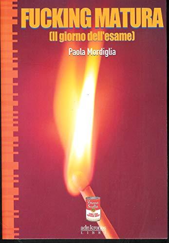 9788871180533: Fucking matura: Il giorno dell'esame (Prima scelta) (Italian Edition)