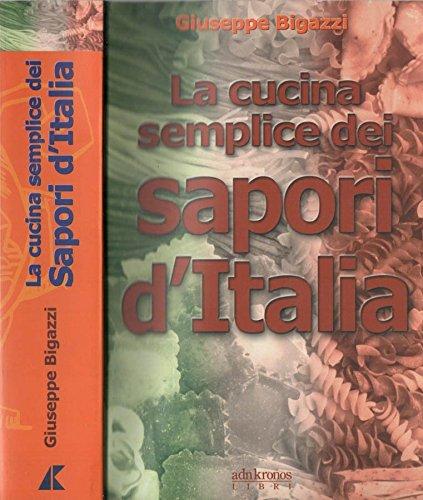 9788871180632: La cucina semplice dei sapori d'Italia (Italia narrata)