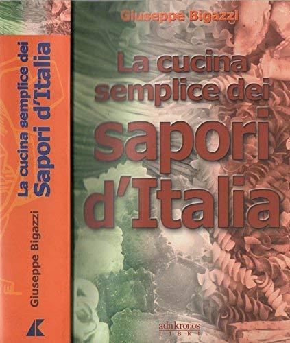 La cucina semplice dei sapori d'Italia (Italia narrata): n/a