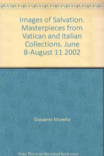 Images of Salvation: Masterpieces from Vatican and Italian Collections: Morello, Giovanni (ed.)
