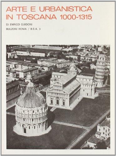 9788871190891: Arte e urbanistica in Toscana (1000-1315) (rist. anast.)