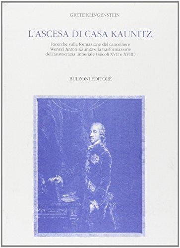 9788871195674: L'ascesa di casa Kaunitz. Ricerche sulla formazione del cancelliere Wenzel Anton Kaunitz e la trasformazione dell'aristocrazia imperiale (secc. XVII e XVIII)