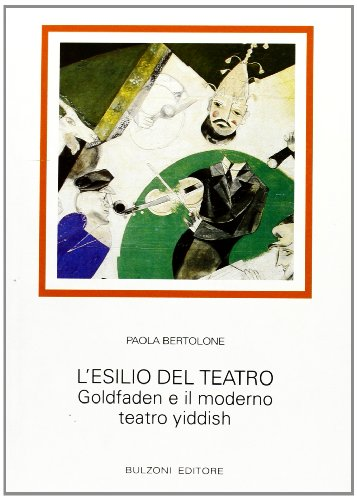 9788871196459: L'esilio del teatro: Goldfaden e il moderno teatro yiddish (Biblioteca teatrale) (Italian Edition)