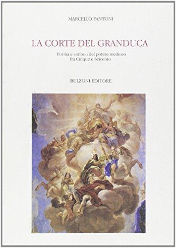 9788871197036: La corte del granduca: Forme e simboli del potere mediceo fra Cinque e Seicento (Biblioteca del Cinquecento) (Italian Edition)