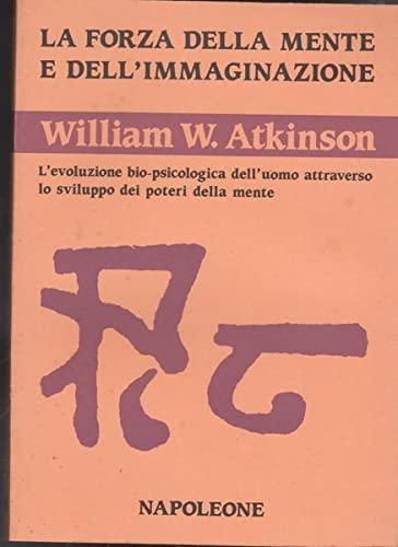 La forza della mente e dell'immaginazione. L'evoluzione: Atkinson, William W.