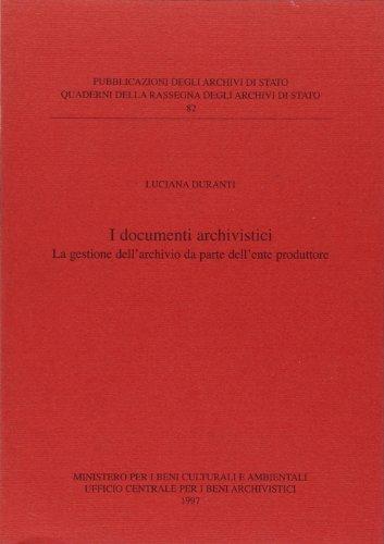 9788871251295: I documenti archivistici: La gestione dell'archivio da parte dell'ente produttore (Quaderni della Rassegna degli Archivi di Stato) (Italian Edition)