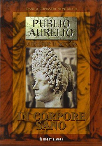 In corpore sano. La sesta indagine di Publio Aurelio Stazio.: Comastri Montanari,Danila.