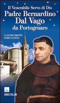 9788871356884: Il venerabile servo di Dio Padre Bernardino Dal Vago da Portogruaro (Messaggeri d'amore)