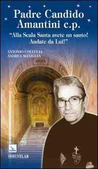 9788871357768: Padre Candido Amantini c.p. «Alla Scala Santa avete un santo! Andate da lui!» (Blu. Messaggeri d'amore)