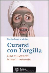 Curarsi con l'argilla. Una millenaria terapia naturale (8871361296) by Marie-France Muller