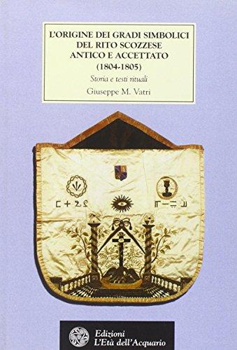 9788871363035: L'origine dei gradi simbolici del rito scozzese antico e accettato (1804-1805). Storia e testi rituali