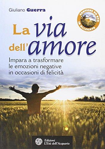 9788871363530: La via dell'amore. Impara a trasformare le emozioni negative in occasioni di felicità. Con DVD (Felici di crescere)