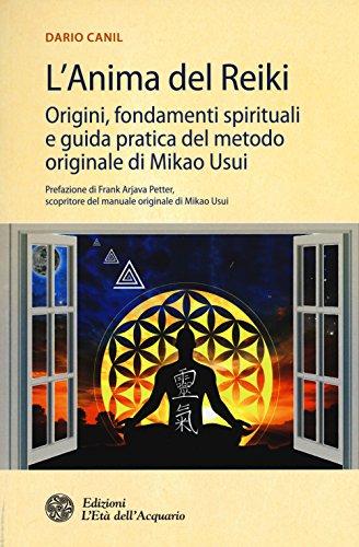 L anima del reiki. Origini, fondamenti spirituali e guida pratica del metodo originale di Mikao ...