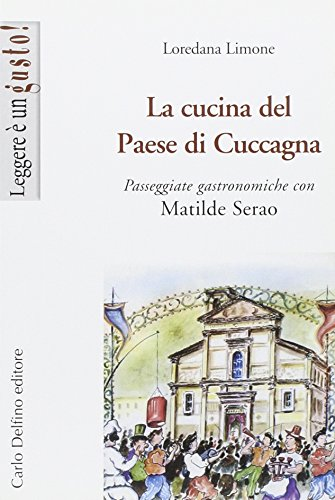 9788871382869: La cucina del Paese di Cuccagna. Passeggiate gastronomiche con Matilde Serao