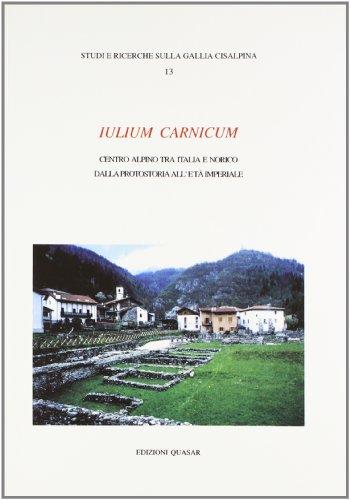 9788871401966: Iulium Carnicum. Centro alpino tra Italia e Norico dalla protostoria all'età imperiale. Atti del Convegno (Arta Terme-Cividale, 1995) (Studi e ricerche sulla Gallia Cisalpina)