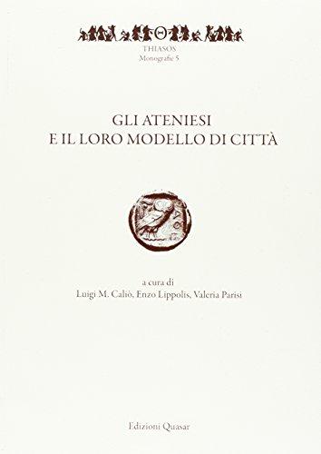Gli ateniesi e il loro modello di città : seminari di storia e archeologia greca I : Roma, 25-26 giugno 2012